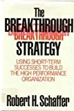 Breakthrough Strategy: Using Short-term Success to Build the High Performance Organization