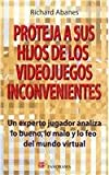 Proteja a sus hijos de los videojuegos inconvenientes / What Every Parent Needs to Know About Video Games: Un experto jugador analiza lo bueno, lo ... Ugly of the Virtual World (Spanish Edition) (6074521379) by Abanes, Richard
