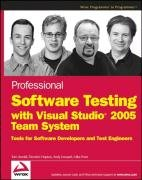 Professional Software Testing with Visual Studio 2005 Team System: Tools for Software Developers and Test Engineers