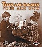 Toys and Games Then and Now (First Step Nonfiction)