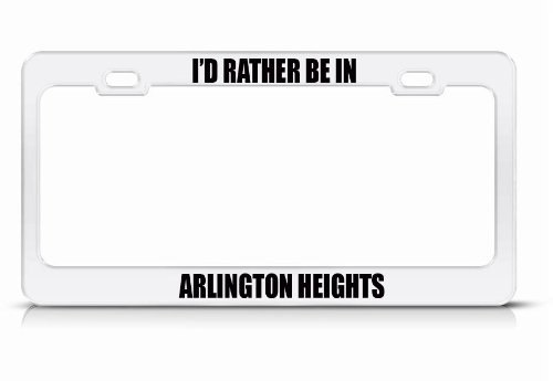 I'D Rather Be In Arlington Heights Il City Country White Metal License Plate Frame Tag Border (City Of Arlington Heights Il)