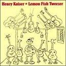Lemon Fish Tweezer by Henry Kaiser (2000-12-18)