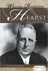 William Randolph Hearst: Newspaper Magnate (Publishing Pioneers)