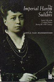 The Imperial Harem of the Sultans: Daily Life at the Ciragan Palace during the 19th Century: Memoirs of Leyla (Saz) Hani