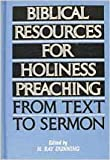 Biblical Resources For Holiness Preaching, Vol. 2: From Text to Sermon