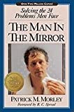 The Man in the Mirror: Solving the Twenty-Four Problems Men Face (0840767560) by Morley, Patrick M.