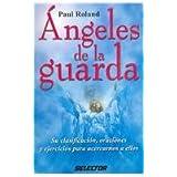 Angeles de la guarda / Guardian Angels: Su clasificacion, oraciones y ejercicios para acercarnos a ellos / Its...