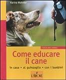 Come educare il cane. In casa, al guinzaglio, con i bambini