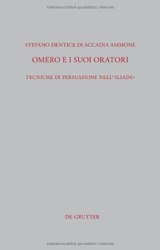 Omero e i suoi oratori: Tecniche di persuasione nell' Iliade (Beitrage Zur Altertumskunde) (Italian Edition)