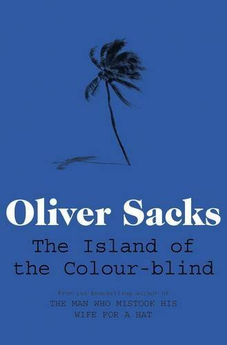 The Island of the Colour-blind by Oliver Sacks (2012-07-05), by Oliver Sacks;