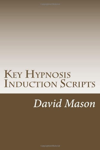 Key Hypnosis Induction Scripts: How to Hypnotize anyone quickly and easily