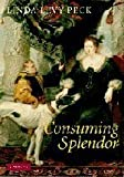img - for Consuming Splendor: Society and Culture in Seventeenth-Century England by Peck, Linda Levy (2005) Hardcover book / textbook / text book