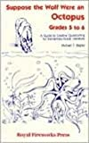 Suppose the Wolf Were an Octopus: Grades 5 to 6 : A Guide to Creative Questioning for Elementary-Grade Literature