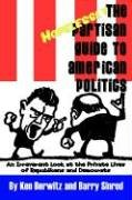 Book: The Hopelessly Partisan Guide to American Politics - An Irreverent Look at the Private Lives of Republicans and Democrats by Ken Berwitz, Barry Sinrod