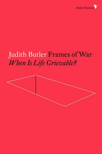 Frames of War: When is Life Grievable? (Radical Thinkers)