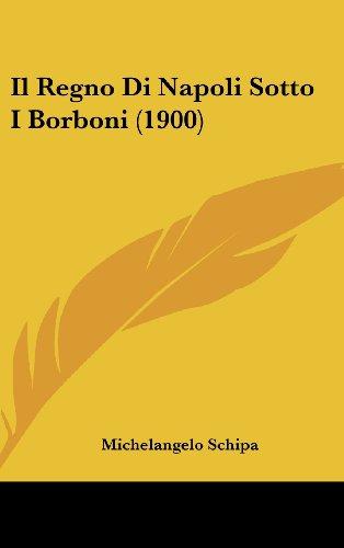 Il Regno Di Napoli Sotto I Borboni (1900)