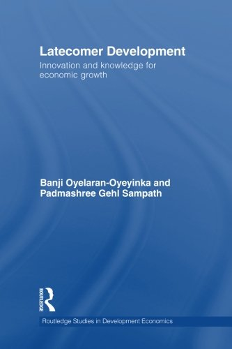 Latecomer Development: Innovation and knowledge for economic growth (Routledge Studies in Development Economics)