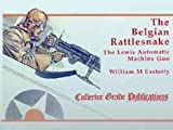img - for Belgian Rattlesnake - The Lewis Automatic Machine Gun: A Social and Technical Biography of the Gun and Its Inventor book / textbook / text book
