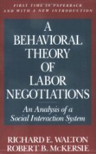 A Behavioral Theory of Labor Negotiations: an Analysis of a Social Interaction System PDF
