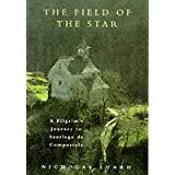 The Field of the Star: Pilgrim's Journey to Santiago de Compostelaby Nicholas Luard
