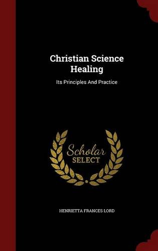 Christian Science Healing: Its Principles And Practice
