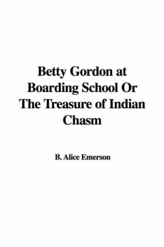 Betty+Gordon+at+Boarding+School+Or+The+Treasure+of+Indian+Chasm