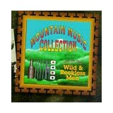 Mountain Music Collection Vol. 1: Wild & Reckless Men ~ Mountain Music...