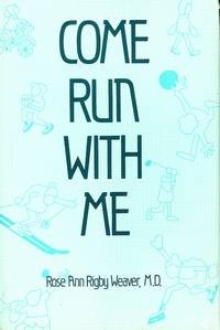Come Run with Me, Rose Ann Rigby Weaver