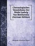Chronologisches Verzeichniss Der Werke Ludwig Van Beethovens (German Edition)