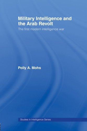 Military Intelligence and the Arab Revolt: The First Modern Intelligence War (Studies in Intelligence)