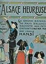 L'Alsace heureuse. La grande pitié du pays d'Alsace et son grand bonheur