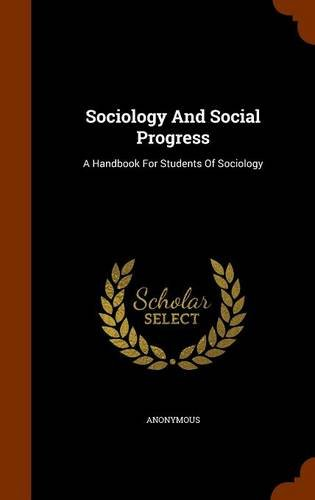 Sociology And Social Progress: A Handbook For Students Of Sociology