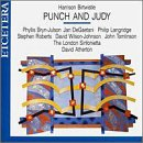 Birtwistle: Punch and Judy by David Atherton, London Sinfonietta, Phyllis Bryn-Julson, Jan DeGaetani and David Wilson-Johnson