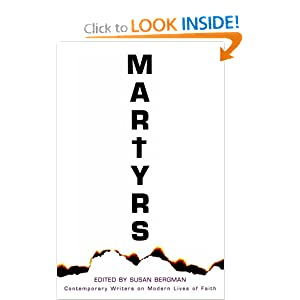 Martyrs: Contemporary Writers on Modern Lives of Faith