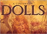 A Century of Dolls: Treasures from the Golden Age of Doll Making (Courage Books)
