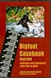 Bigfoot Casebook updated: Sightings And Encounters from 1818 to 2004 (0937663107) by Janet Bord