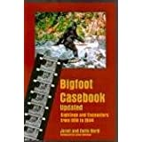 Bigfoot Casebook updated: Sightings And Encounters from 1818 to 2004 ~ Loren Coleman