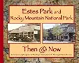 Estes Park and Rocky Mountain National Park Then & Now (Then & Now (Westcliffe))