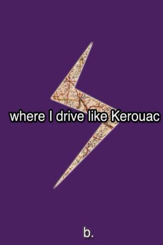 Where I Drive Like Kerouac
