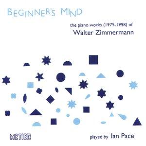 Zimmermann, W - Beginner's Mind - Piano Works by Metier