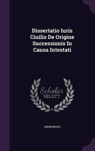 Dissertatio Iuris Ciuilis De Origine Successionis In Causa Intestati