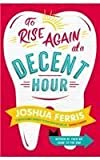 To Rise Again at a Decent Hour by Ferris, Joshua (2014) Paperback