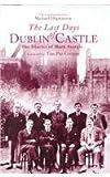 The Last Days of Dublin Castle: The Mark Sturgis Diaries Mark Sturgis
