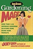 Joey Green's Gardening Magic: More Than 1,145 Ingenious Gardening Solutions Using Brand-Name Products (1579548547) by Joey Green