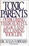 Toxic Parents: Overcoming Their Hurtful Legacy and Reclaiming Your Life (0553057006) by Susan Forward