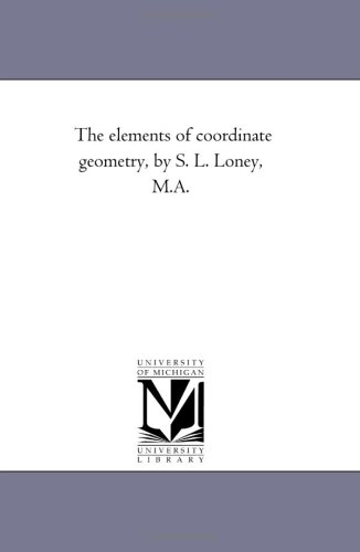 The elements of coordinate geometry, by S. L. Loney, M.A.