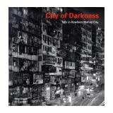 City of Darkness: Life in Kowloon Walled Cityby Ian Lambot