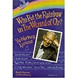 img - for Who Put the Rainbow in The Wizard of Oz?: Yip Harburg, Lyricist book / textbook / text book