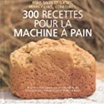 300 recettes pour la machine � pain