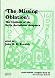 img - for The Missing Oblation: The Contents of the Early Antiochene Anaphora (Alcuin/GROW Liturgical Study 11) book / textbook / text book